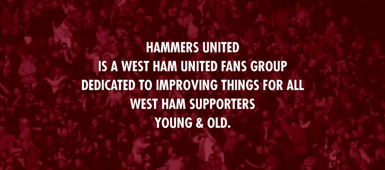 Hammers United is a West Ham United fans group dedicated to improving things for all West Ham Supporters young & old.